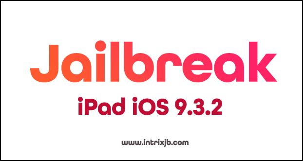 jailbreak ipad ios 9.3.2